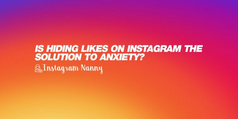 Is hiding likes on Instagram the solution to anxiety?