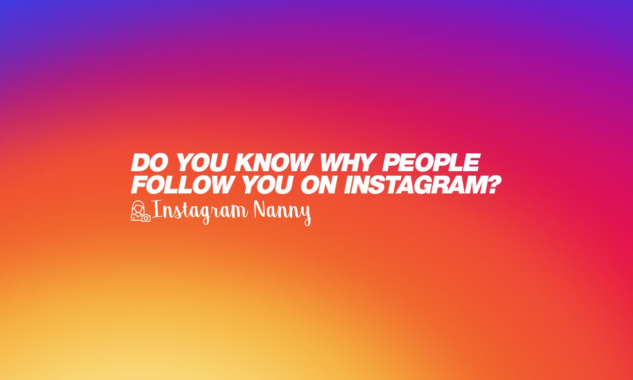 Do you know why people follow you on Instagram?